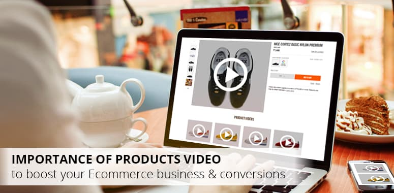 importance of products video to boost your ecommerce business and conversions